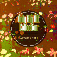 Jacques Brel - Only Big Hit Collection