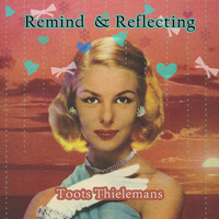 Toots Thielemans - Remind and Reflecting