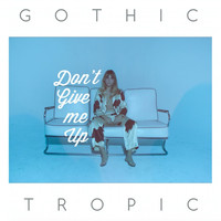 Gothic Tropic - Don't Give Me Up