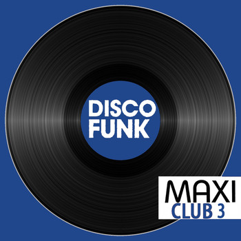 "Various Artists - Maxi Club Disco Funk, Vol. 3 (Club Mix, 12"" & Rare Disco/Funk EPs)"