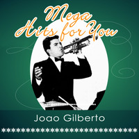 Joao Gilberto - Mega Hits For You