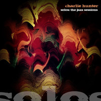 Charlie Hunter - Solos -  The Jazz Sessions (Charlie Hunter)