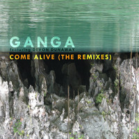 Ganga - Come Alive (The Remixes)