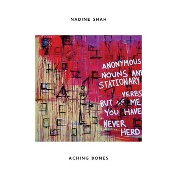 Nadine Shah - Aching Bones (Anonymous Nouns and Stationary Verbs but of Me You Have Never Herd)