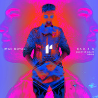 Imad Royal - Bad 4 U (Sweater Beats Remix)