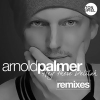 Arnold Palmer - Hey There Delilah (Remixes)