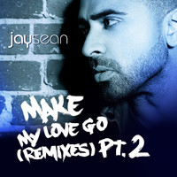 Jay Sean feat. Sean Paul - Make My Love Go (The Remixes, Pt.2)