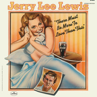 Jerry Lee Lewis - There Must Be More To Love Than This