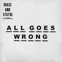 Chase & Status - All Goes Wrong