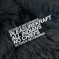 Pleasurekraft - All Chiefs, No Indians