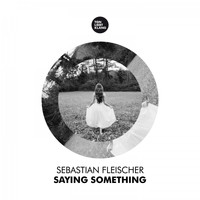 Sebastian Fleischer - Saying Something