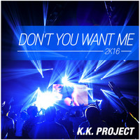 K.K. Project - Don't You Want Me 2k16 (Remixes)