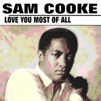 Sam Cooke - Love You Most of All