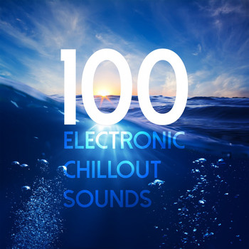 Various Artists - 100 Electronic Chillout Sounds