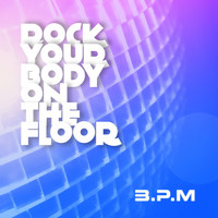 B.P.M - Rock Your Body on the Floor