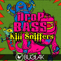 Kill Sniffers - Drop Bass EP