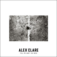 Alex Clare - Tell Me What You Need