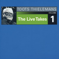 Toots Thielemans - The Live Takes, Vol. 1
