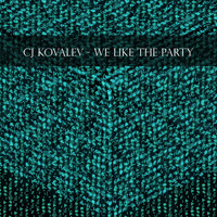 CJ Kovalev - We Like the Party