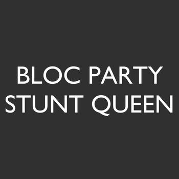 Bloc Party - Stunt Queen (Explicit)