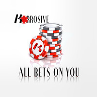 Korrosive - All Bets On You
