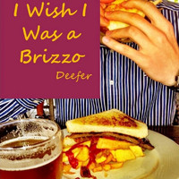 Deefer - I Wish I Was a Brizzo