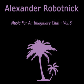 Alexander Robotnick - Music for an Imaginary Club VOL 8