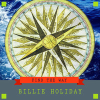 Billie Holiday - Find The Way