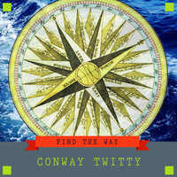 Conway Twitty - Find The Way