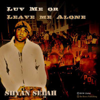 Shyan Selah - Luv Me or Leave Me Alone - Single