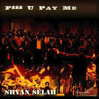 Shyan Selah - F*** U Pay Me - Single