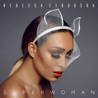 Rebecca Ferguson - Superwoman (Explicit)