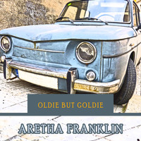 Aretha Franklin - Oldie but Goldie