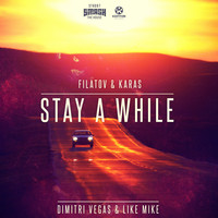 Dimitri Vegas & Like Mike - Stay a While (Filatov & Karas Remixes)