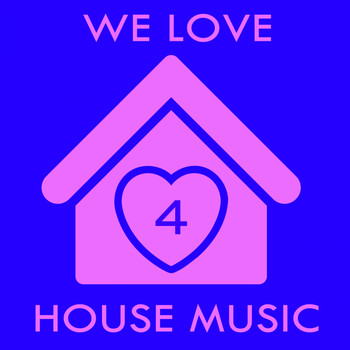 Various Artists - We Love House Music 4
