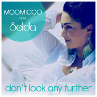 Moomicoo feat. Selda - Don't Look Any Further