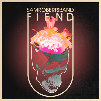 Sam Roberts Band - FIEND