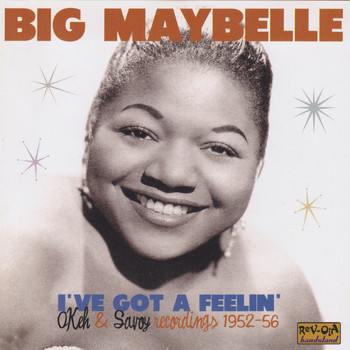 Big Maybelle - I've Got a Feelin'