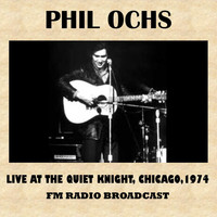 Phil Ochs - Live at the Quiet Knight, Chicago, 1974 (FM Radio Broadcast)