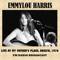 Emmylou Harris - Live at My Father's Place, Roslyn, 1976 (FM Radio Broadcast)