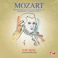 "Wolfgang Amadeus Mozart - Mozart: Divertimento in B-Flat Major, K. 137 ""Salzburg Symphony No. 2"" (Digitally Remastered)"