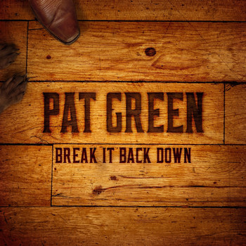 Pat Green - Break It Back Down