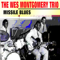 The Wes Montgomery Trio - Missile Blues
