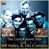 Bill Haley & His Comets - The Less Known Side of Bill Haley & His Comets