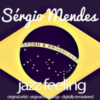 Sérgio Mendes - Jazz Feeling (Original Artist, Original Recordings, Digitally Remastered)