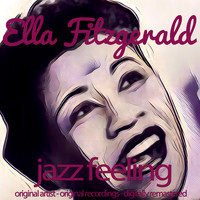 Ella Fitzgerald - Jazz Feeling (Original Artist, Original Recordings, Digitally Remastered)