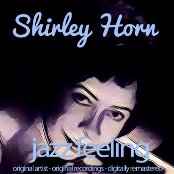 Shirley Horn - Jazz Feeling (Original Artist, Original Recordings, Digitally Remastered)