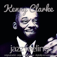 Kenny Clarke - Jazz Feeling (Original Artist, Original Recordings, Digitally Remastered)