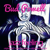 Bud Powell - Jazz Feeling (Original Artist, Original Recordings, Digitally Remastered)
