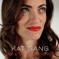 Kat Gang - Love & the Lack Thereof